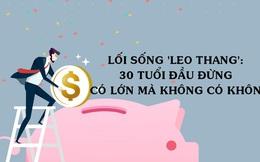Lối sống 'leo thang': 1 trong 3 sai lầm cơ bản nên tránh xa, 30 tuổi đầu đừng tiêu tiền theo kiểu có lớn mà không có khôn!