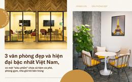 3 văn phòng đẹp và hiện đại bậc nhất Việt Nam, số 2 có cả tiệm cà phê, phòng gym, nhà giữ trẻ bên trong