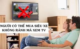 Vì sao Ferrari hay Lamborghini không bao giờ quảng cáo trên TV? Đơn giản vì người có thể mua siêu xe của họ còn đang mải kiếm tiền, không rảnh mà xem vô tuyến!