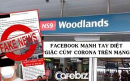 Facebook mạnh tay càn quét và 'diệt' fake news về dịch corona, cung cấp quảng cáo miễn phí cho các tổ chức y tế để lan truyền tin tức chính thống