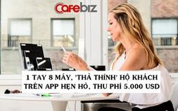 'Mạo danh' khách hàng, 'thả thính' hộ trên app hẹn hò thu bộn tiền: Không phải cứ dùng ứng dụng là có người yêu, bạn còn phải có 'bài'!