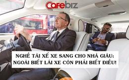 Tâm sự 'thầm kín' của tài xế Rolls-Royce cho giới nhà giàu: Phải lái xe như một quý ông, chỉ được đeo cà vạt xanh/đen và không nhiều chuyện!
