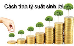 Tỷ suất sinh lợi trong đầu tư bất động sản, cho vay trả góp, chứng khoán và bảo hiểm nhân thọ: Bạn đã hiểu rõ và nắm được cách tính? (P.7)