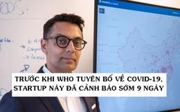 Khi WHO và thế giới còn chưa biết gì, một startup đã 'gắn cờ' cảnh báo về dịch Covid-19 từ trước đó 9 ngày nhờ AI