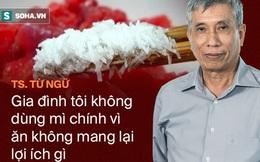 TS. Từ Ngữ: Quá nuông chiều vị giác, người Việt đang tự hại cả gia đình vì dùng mì chính sai