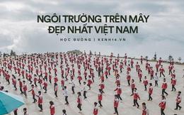 Cận cảnh ngôi trường trên mây đẹp nhất Việt Nam: Cảnh như lạc vào thiên đường nhưng cuộc sống học sinh lại đầy khốn khó