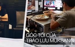 """Mukbang: Trào lưu """"ăn cho người khác xem"""" mang lại thu nhập hàng trăm triệu mỗi tháng nhưng đằng sau lại là góc khuất về sự cô đơn không ai biết"""
