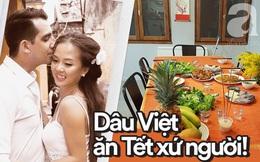 Gái Việt lấy chồng Tây: Chồng lao vào sắm sửa cho vợ bê cả Tết Việt Nam sang xứ người, phản ứng của bố mẹ chồng mới thú vị