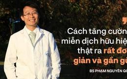 BS Phạm Nguyên Quý: Không phải thực phẩm chức năng, đây mới cách tăng miễn dịch để chống lại virus corona