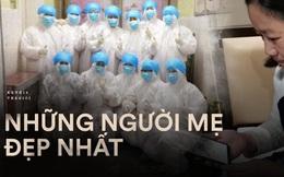 """""""Những người mẹ đẹp nhất"""": 7 nữ y tá Vũ Hán cùng uống thuốc cai sữa để tập trung chiến đấu với virus corona"""