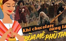 Thời kỳ 'đen tối' của chocolate: Từng được dùng làm 'mê dược' khống chế đàn ông và là minh chứng cho nạn phân biệt chủng tộc