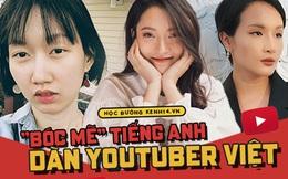 Khi dàn Youtuber Việt bị bóc mẽ Tiếng Anh: Khánh Vy, Hana's Lexis, Giang Ơi, Pew Pew... ai giỏi nhất?