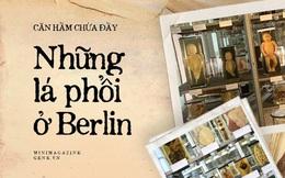 Căn hầm chứa đầy những lá phổi ở Berlin và chiếc kính viễn vọng nhìn vào quá khứ