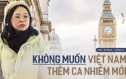 Nữ du học sinh Việt tại Anh quyết không về nước: Bên này đang không sao, lên máy bay biết đâu lây bệnh, Việt Nam lại thêm ca mới...