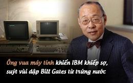 Ông vua máy tính gốc Hoa khiến IBM khiếp sợ, suýt vùi dập Bill Gates từ trứng nước: Từng là cơn ác mộng của giới công nghệ Mỹ, cuối đời lại mất sạch vì bảo thủ