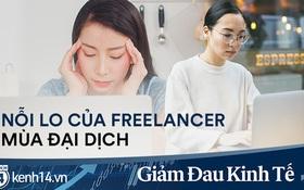 Nỗi lo của freelancer mùa đại dịch: Thu nhập bấp bênh, chẳng còn việc để